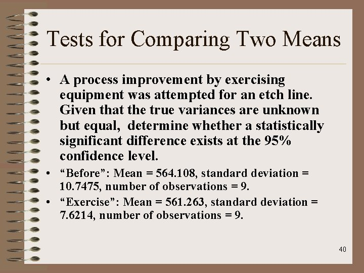 Tests for Comparing Two Means • A process improvement by exercising equipment was attempted
