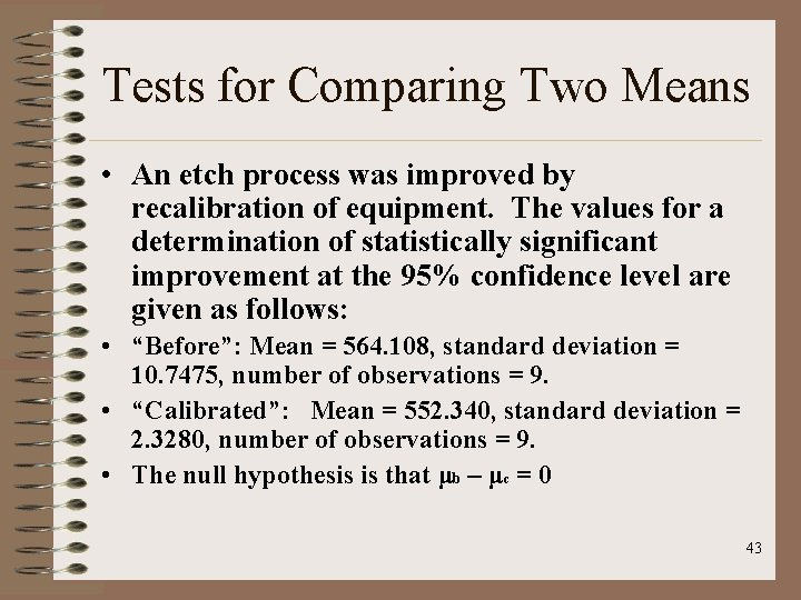 Tests for Comparing Two Means • An etch process was improved by recalibration of
