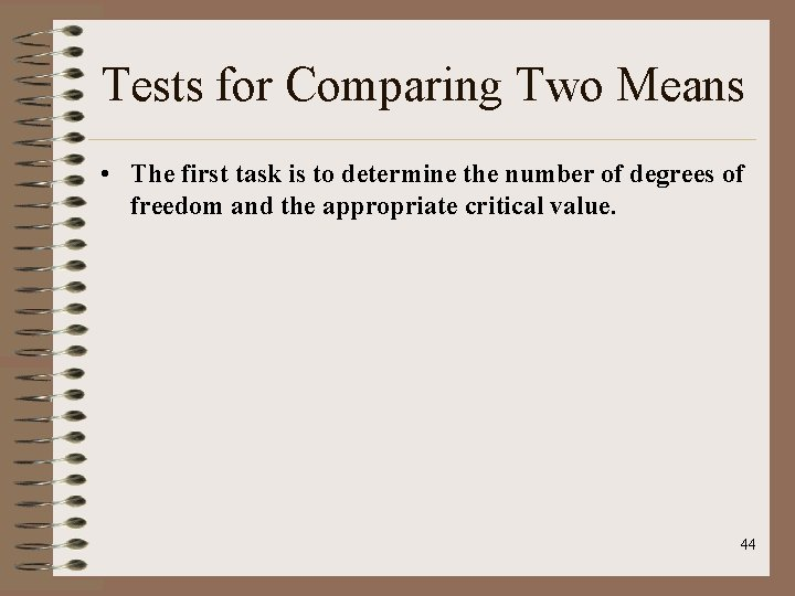 Tests for Comparing Two Means • The first task is to determine the number