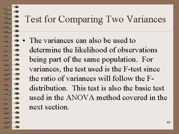 Test for Comparing Two Variances • The variances can also be used to determine