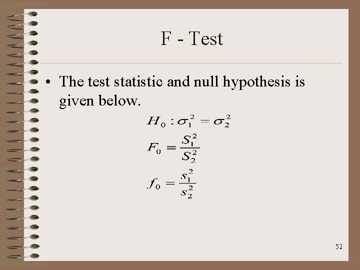 F - Test • The test statistic and null hypothesis is given below. 52