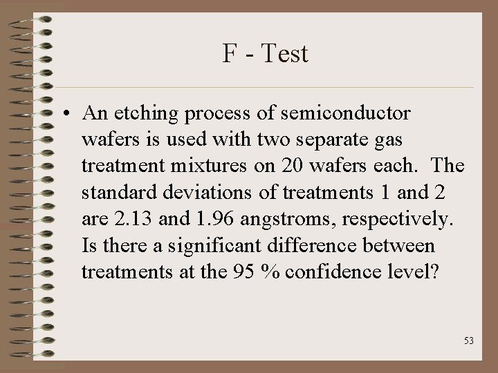 F - Test • An etching process of semiconductor wafers is used with two