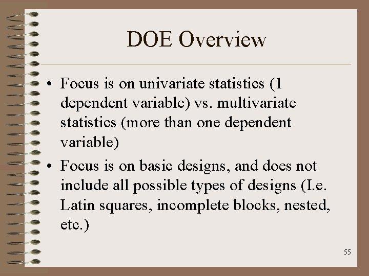 DOE Overview • Focus is on univariate statistics (1 dependent variable) vs. multivariate statistics