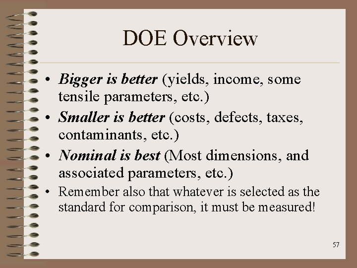 DOE Overview • Bigger is better (yields, income, some tensile parameters, etc. ) •