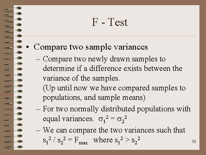 F - Test • Compare two sample variances – Compare two newly drawn samples