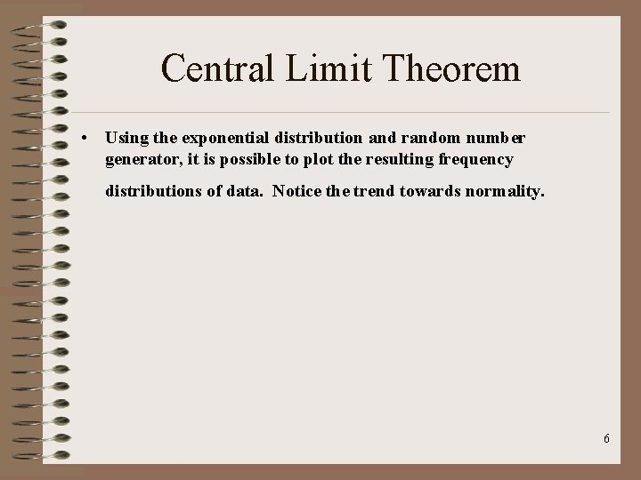 Central Limit Theorem • Using the exponential distribution and random number generator, it is
