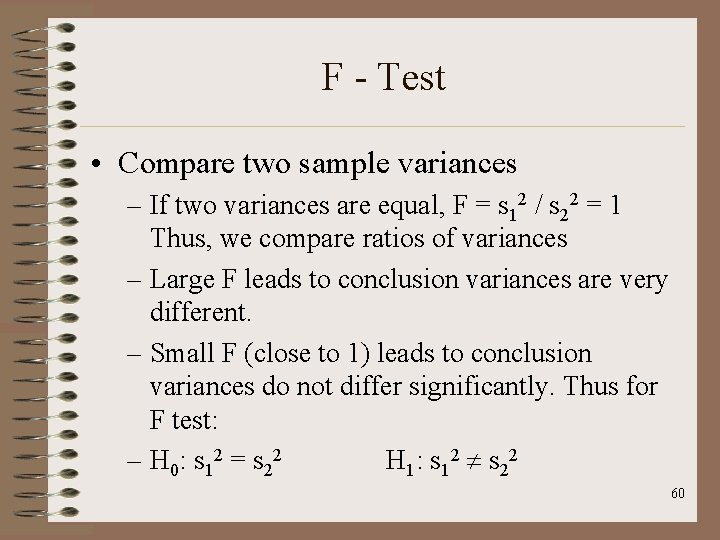 F - Test • Compare two sample variances – If two variances are equal,