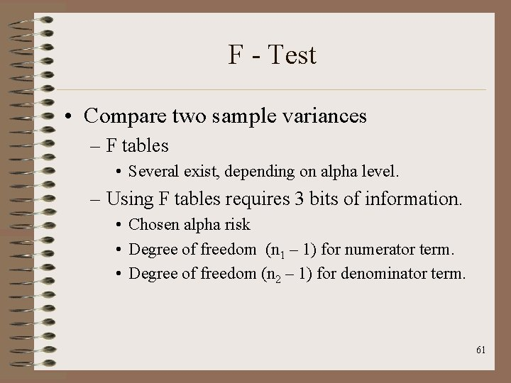 F - Test • Compare two sample variances – F tables • Several exist,