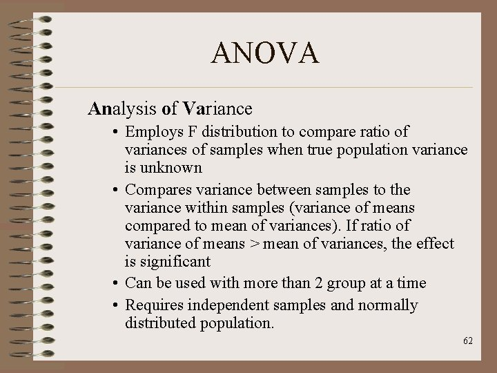 ANOVA Analysis of Variance • Employs F distribution to compare ratio of variances of