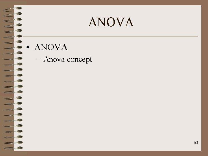 ANOVA • ANOVA – Anova concept 63