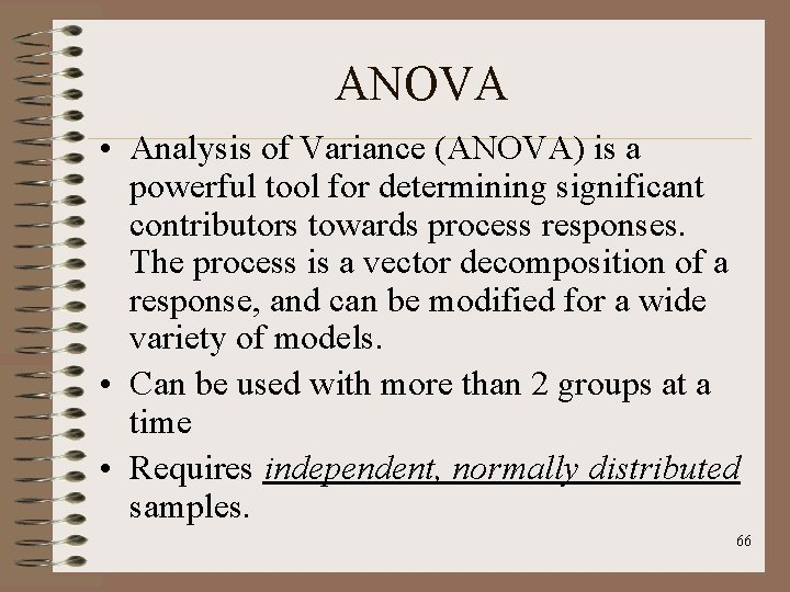 ANOVA • Analysis of Variance (ANOVA) is a powerful tool for determining significant contributors