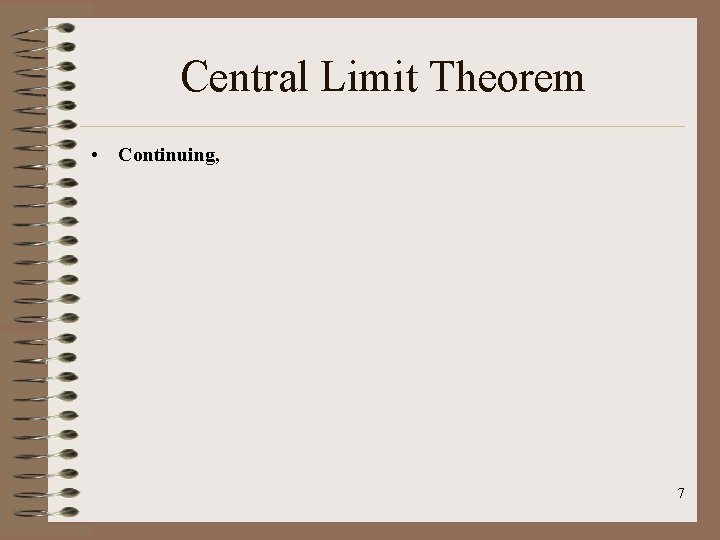Central Limit Theorem • Continuing, 7