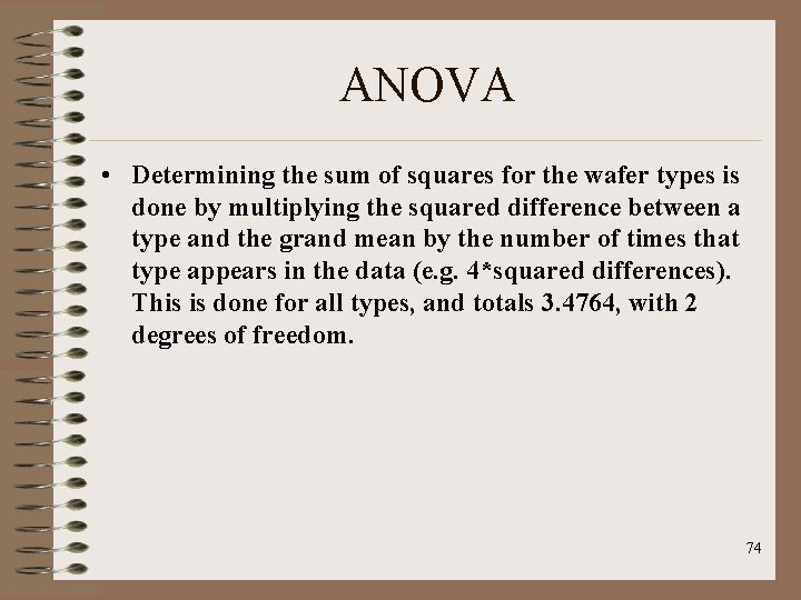 ANOVA • Determining the sum of squares for the wafer types is done by
