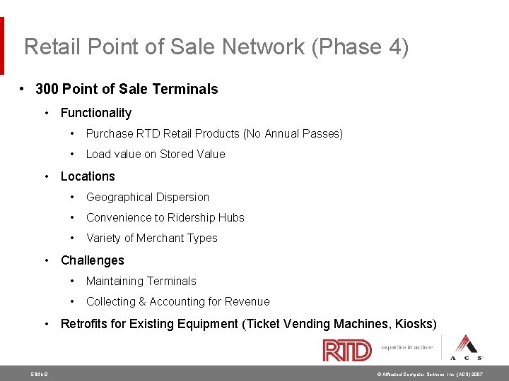 Retail Point of Sale Network (Phase 4) • 300 Point of Sale Terminals •