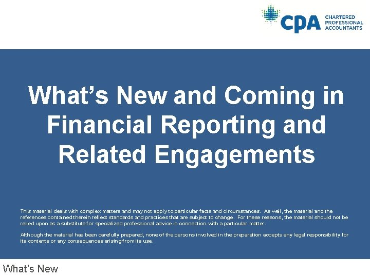 What's New and Coming in Financial Reporting and Related Engagements This material deals with