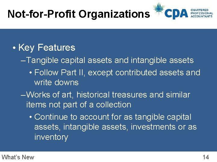 Not-for-Profit Organizations • Key Features – Tangible capital assets and intangible assets • Follow