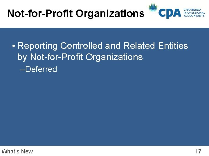 Not-for-Profit Organizations • Reporting Controlled and Related Entities by Not-for-Profit Organizations – Deferred What's