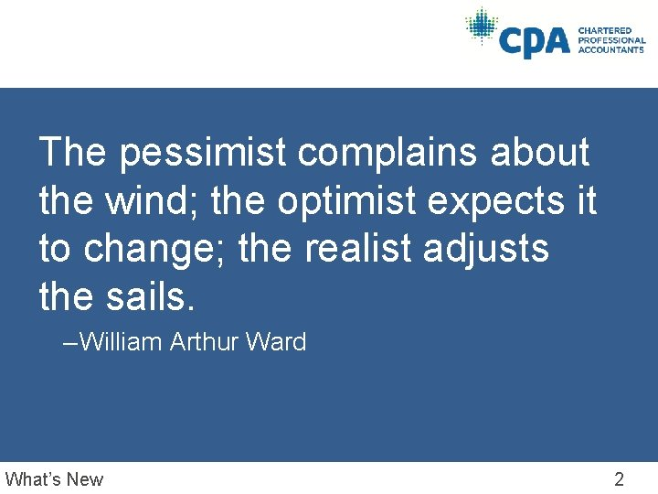 The pessimist complains about the wind; the optimist expects it to change; the realist