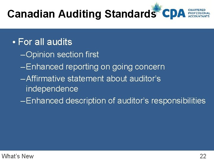 Canadian Auditing Standards • For all audits – Opinion section first – Enhanced reporting