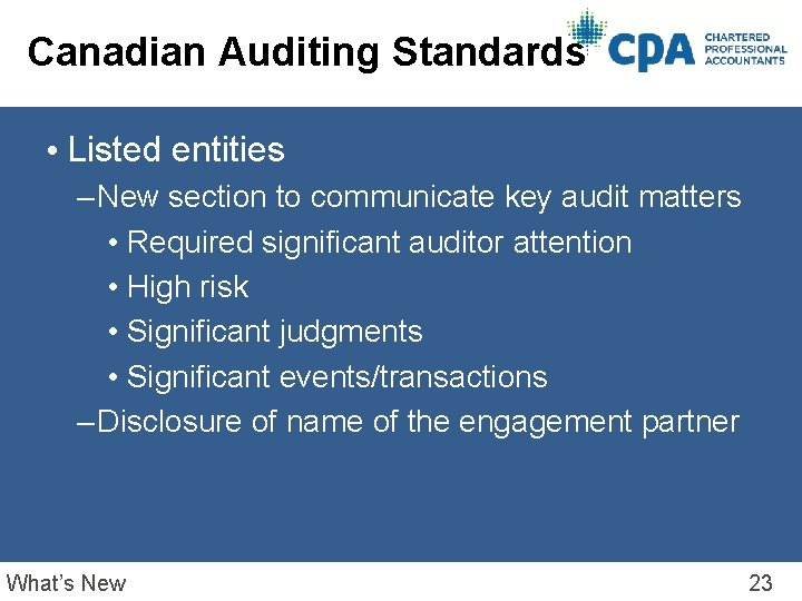 Canadian Auditing Standards • Listed entities – New section to communicate key audit matters
