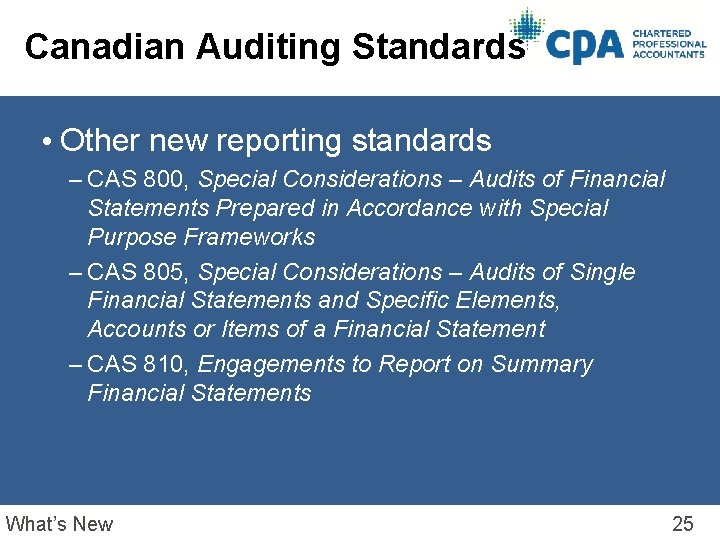 Canadian Auditing Standards • Other new reporting standards – CAS 800, Special Considerations –