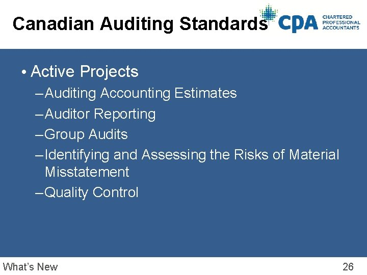 Canadian Auditing Standards • Active Projects – Auditing Accounting Estimates – Auditor Reporting –
