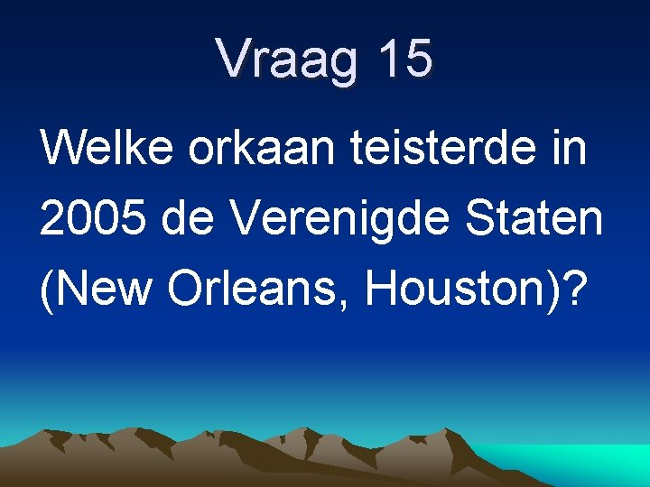 Vraag 15 Welke orkaan teisterde in 2005 de Verenigde Staten (New Orleans, Houston)?