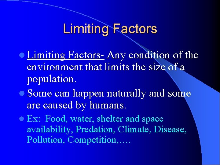 Limiting Factors l Limiting Factors- Any condition of the environment that limits the size
