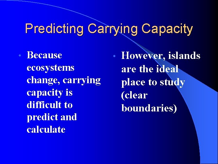 Predicting Carrying Capacity • Because ecosystems change, carrying capacity is difficult to predict and