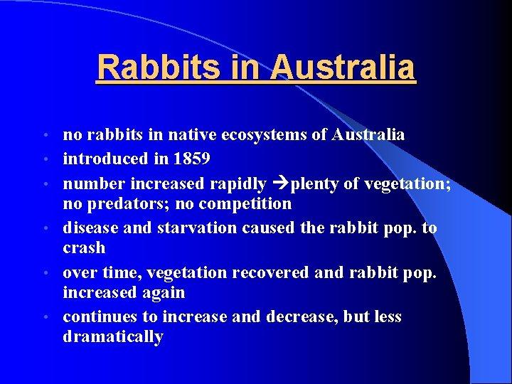 Rabbits in Australia • • • no rabbits in native ecosystems of Australia introduced