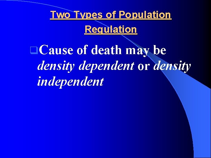 Two Types of Population Regulation q. Cause of death may be density dependent or