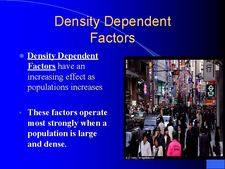 Density Dependent Factors l Density Dependent Factors have an increasing effect as populations increases