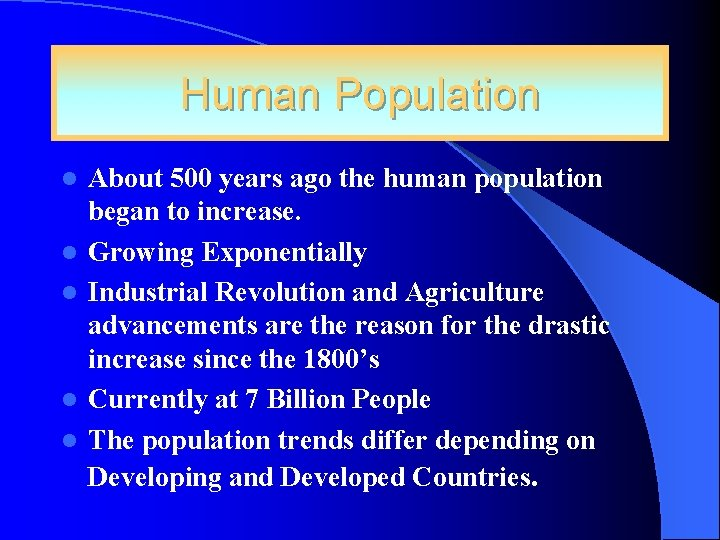 Human Population l l l About 500 years ago the human population began to