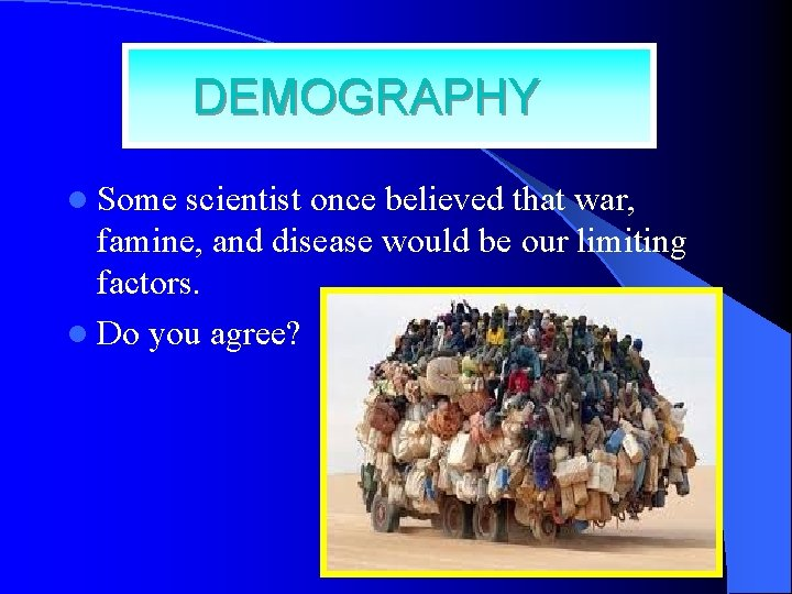 DEMOGRAPHY l Some scientist once believed that war, famine, and disease would be our