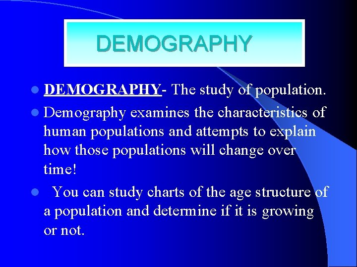 DEMOGRAPHY l DEMOGRAPHY- The study of population. l Demography examines the characteristics of human