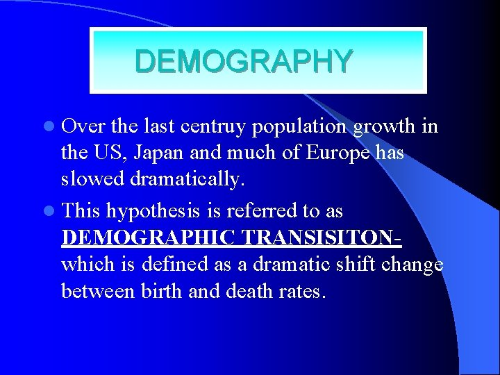 DEMOGRAPHY l Over the last centruy population growth in the US, Japan and much