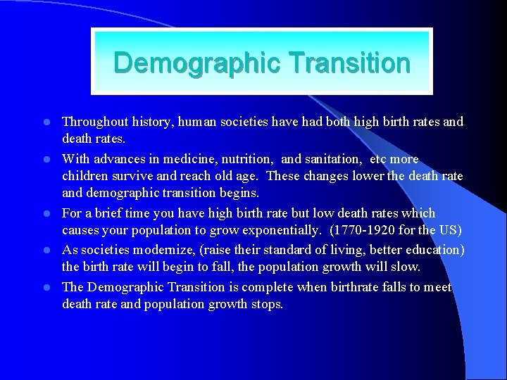 Demographic Transition l l l Throughout history, human societies have had both high birth