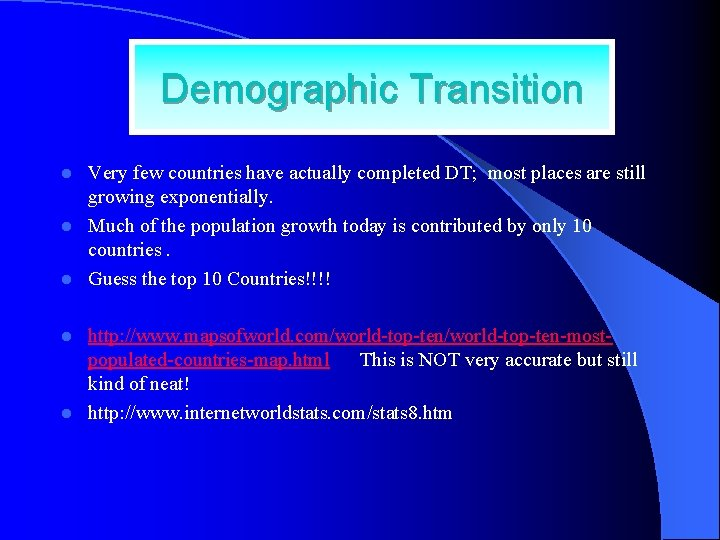 Demographic Transition Very few countries have actually completed DT; most places are still growing