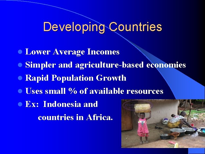 Developing Countries l Lower Average Incomes l Simpler and agriculture-based economies l Rapid Population