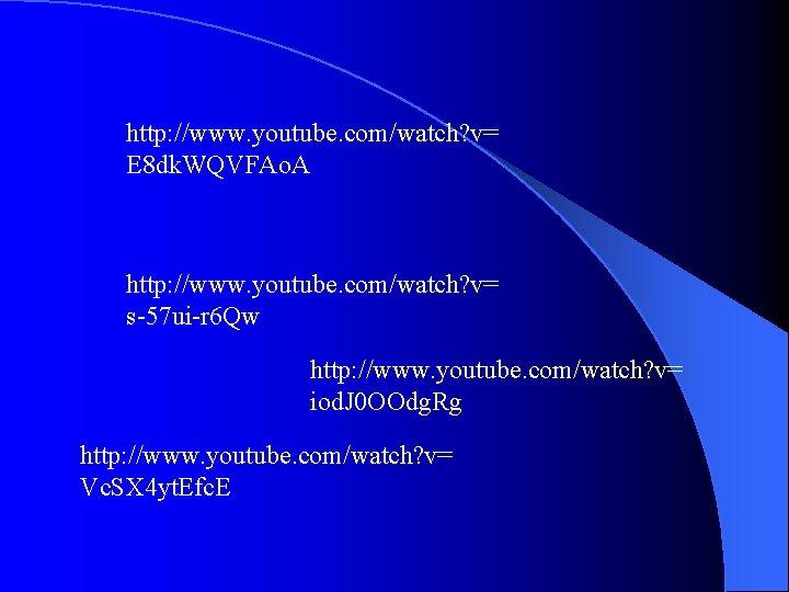 http: //www. youtube. com/watch? v= E 8 dk. WQVFAo. A http: //www. youtube. com/watch?