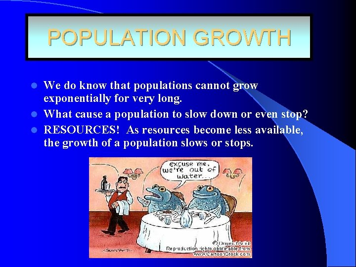 POPULATION GROWTH We do know that populations cannot grow exponentially for very long. l