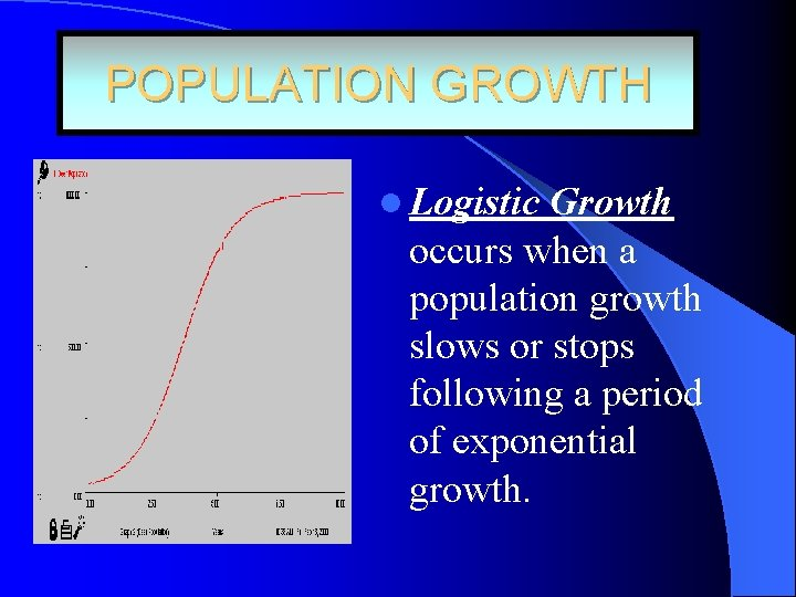 POPULATION GROWTH l Logistic Growth occurs when a population growth slows or stops following