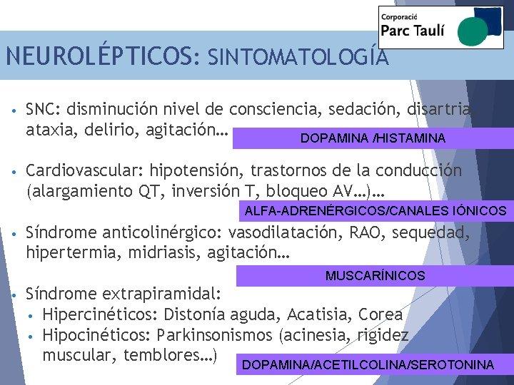 NEUROLÉPTICOS: SINTOMATOLOGÍA • SNC: disminución nivel de consciencia, sedación, disartria, ataxia, delirio, agitación… DOPAMINA