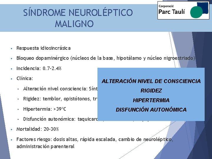 SÍNDROME NEUROLÉPTICO MALIGNO • Respuesta idiosincrásica • Bloqueo dopaminérgico (núcleos de la base, hipotálamo