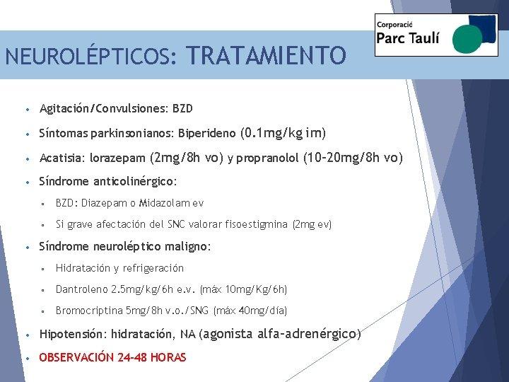 NEUROLÉPTICOS: TRATAMIENTO • Agitación/Convulsiones: BZD • Síntomas parkinsonianos: Biperideno (0. 1 mg/kg im) •
