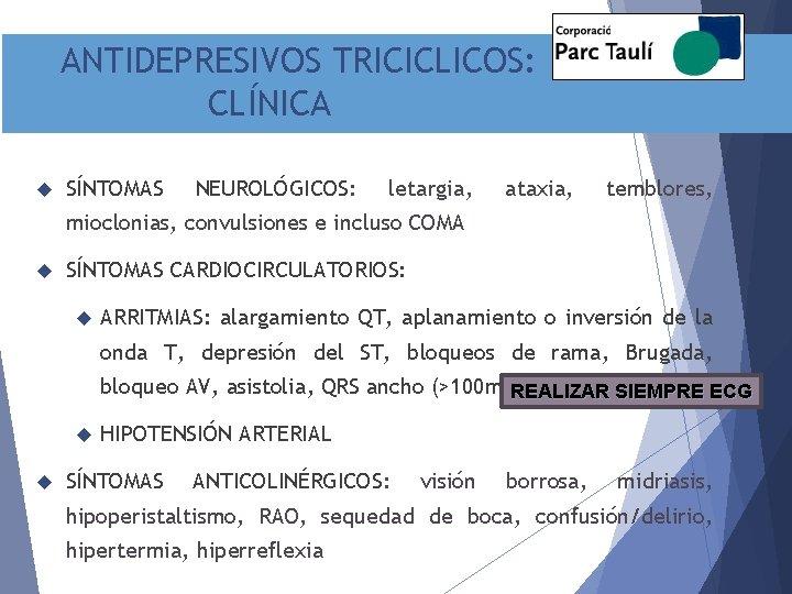 ANTIDEPRESIVOS TRICICLICOS: CLÍNICA SÍNTOMAS NEUROLÓGICOS: letargia, ataxia, temblores, mioclonias, convulsiones e incluso COMA SÍNTOMAS