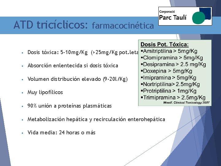 ATD tricíclicos: farmacocinética • Dosis tóxica: 5 -10 mg/Kg (>25 mg/Kg pot. letal) •