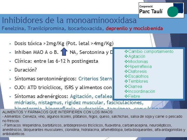 Inhibidores de la monoaminooxidasa Fenelzina, Tranilcipromina, Isocarboxacida, deprenilo y moclobenida • Dosis tóxica >2