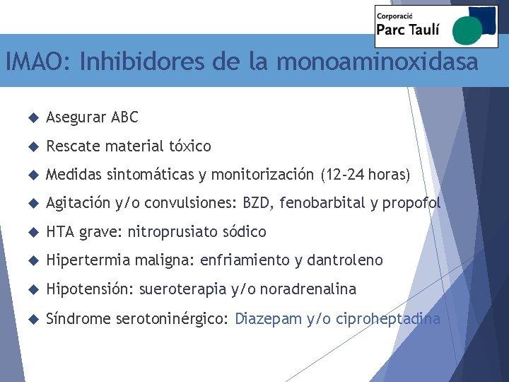 IMAO: Inhibidores de la monoaminoxidasa Asegurar ABC Rescate material tóxico Medidas sintomáticas y monitorización