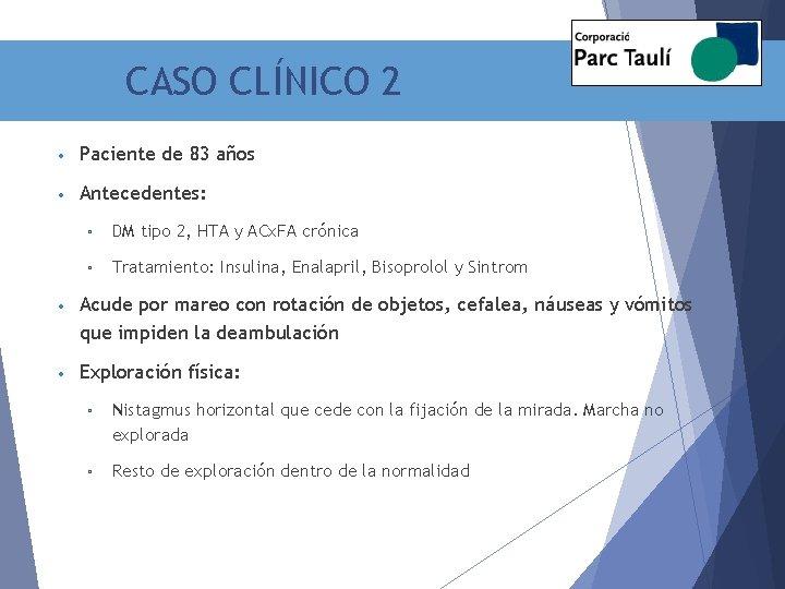 CASO CLÍNICO 2 • Paciente de 83 años • Antecedentes: ▫ DM tipo 2,